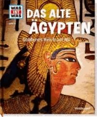 Was ist Was. Das alte Ägypten. Goldenes Reich am Nil.
