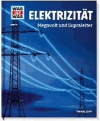 Was ist Was. Elektrizität. Megavolt und Supraleiter.