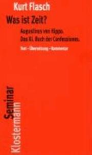 Was ist Zeit? - Augustinus von Hippo. Das XI. Buch der Confessiones. Historisch-philosophische Studie. Text - Übersetzung - Kommentar.