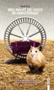 Was macht die Couch im Hamsterrad? - Persönliche Entwicklung für Einsteiger, Aufsteiger und Aussteiger.