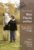 Was Pferde wollen - Motiva Training. Über den artspezifischen und intelligenten Umgang mit dem Pferd.
