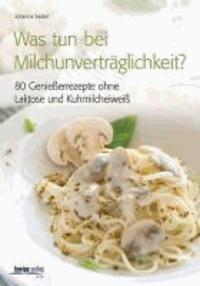 Was tun bei Milchunverträglichkeit? - 80 Genießerrezepte ohne Laktose und Kuhmilcheiweiß.