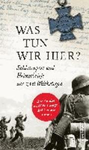 Was tun wir hier? - Soldatenpost und Heimatbriefe aus zwei Weltkriegen.