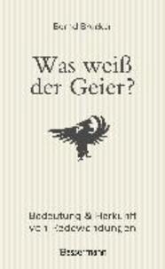 Was weiß der Geier? - Bedeutung und Herkunft von Redewendungen.