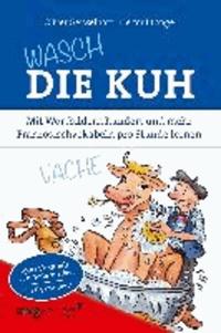 Wasch die Kuh - Mit Wortbildern hundert und mehr Französischvokabeln pro Stunde lernen.