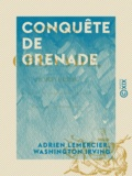 Washington Irving et Adrien Lemercier - Conquête de Grenade.