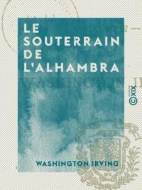 Washington Irving - Le Souterrain de l'Alhambra - Conte.