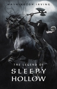 Washington Irving - The Legend of Sleepy Hollow.