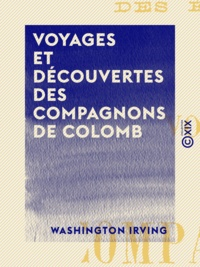 Washington Irving - Voyages et Découvertes des compagnons de Colomb.