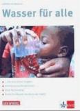 Wasser für alle. Schülerheft - bis zum letzten Tropfen, Internationale Wasserkrisen, Neue Wasserwege, Bevor das Wasser den Bach runtergeht.