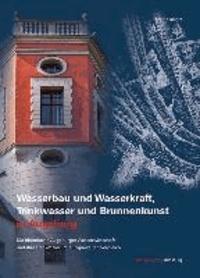 Wasserbau und Wasserkraft, Trinkwasser und Brunnenkunst in Augsburg - Die historische Augsburger Wasserwirtschaft und ihre Denkmäler im europaweiten Vergleich.