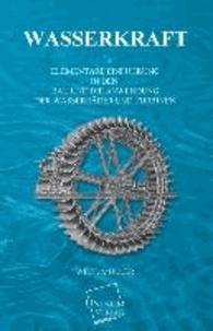 Wasserkraft - Elementare Einführung in den Bau und die Anwendung der Wasserräder und Turbinen.