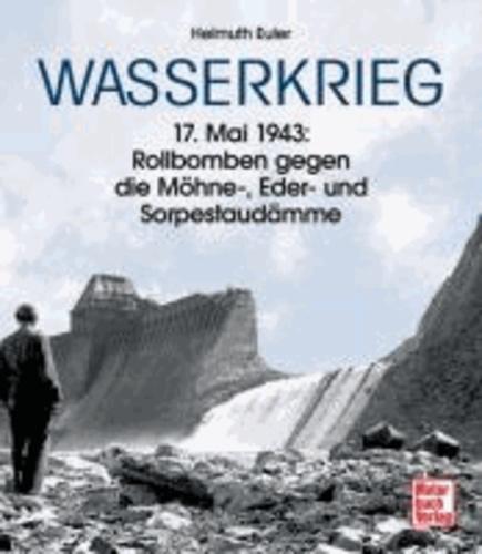 Wasserkrieg - 17. Mai 1943: Rollbomben gegen die Möhne-, Eder- und Sorpestaudämme.