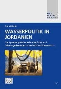 Wasserpolitik in Jordanien - Das Spannungsfeld zwischen Behörden und Geberorganisationen im jordanischen Wassersektor.