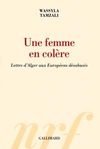 Wassyla Tamzali - Une femme en colère - Lettre d'Alger aux Européens désabusés.
