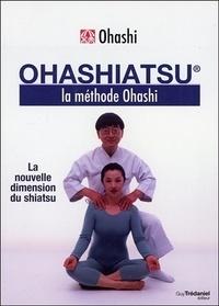 Wataru Ohashi - Ohashiatsu - La méthode Ohashi.