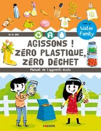 Water Family et Nicolas Trève - Agissons ! Zéro plastique, zéro déchet - Manuel de l'apprenti écolo.