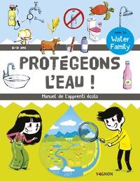Water Family et Nicolas Trève - Protégeons l'eau ! - Manuel de l'apprenti écolo.