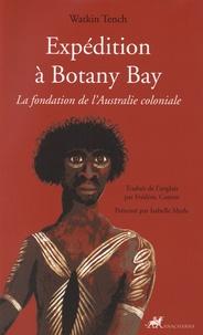 Watkin Tench - Expédition à Botany Bay - La fondation de l'Australie coloniale.
