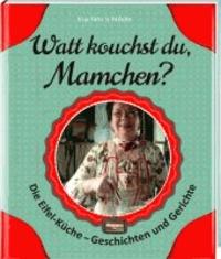 Watt kouchst du, Mamchen? - Die Eifel-Küche - Geschichten und Gerichte.