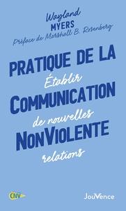 Wayland Myers - Pratique de la communication nonviolente - Etablir de nouvelles relations.