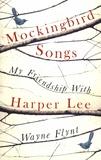 Wayne Flynt - Mockingbird Songs - My Friendship with Harper Lee.