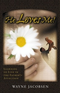 Wayne Jacobsen - He Loves Me! - Learning to Live in the Father's Affection.