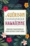 Wayne Kealohi Powell et Patricia Lynn Miller - La guérison chamanique hawaïenne - Médecines traditionnelles pour cultiver l'esprit aloha.