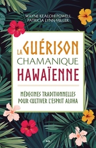 Livres gratuits en espagnol La guérison chamanique hawaïenne  - Médecines traditionnelles pour cultiver l'esprit aloha par Wayne Kealohi Powell, Patricia Lynn Miller 9782898032691 (Litterature Francaise) CHM RTF iBook