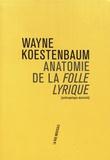Wayne Koestenbaum - Anatomie de la Folle lyrique.