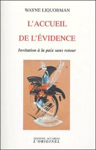 Wayne Liquorman - L'accueil de l'évidence - Invitation à la paix sans retour.