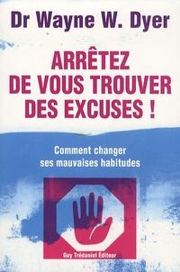 Wayne-W Dyer - Arrêtez de vous trouver des excuses ! - Comment changer ses mauvaises habitudes.