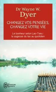 Wayne-W Dyer - Changez vos pensées, changez votre vie - La sagesse du Tao.