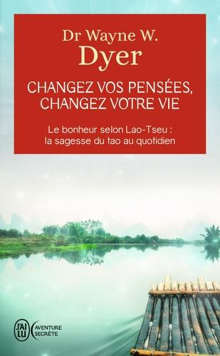 Changez vos pensées, changez votre vie. La sagesse du Tao