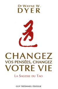 Lire des livres complets en ligne gratuitement sans téléchargement Changez vos pensées, changez votre vie  - La sagesse du Tao (French Edition) par Wayne-W Dyer