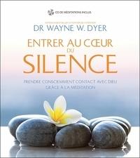 Wayne-W Dyer - Entrer au coeur du silence - Prendre consciemment contact avec Dieu grâce à la méditation. 1 CD audio