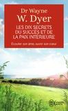 Wayne-W Dyer - Les dix secrets du succès et de la paix intérieure.