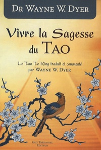 Wayne-W Dyer - Vivre la Sagesse du Tao.