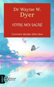 Amazon livres gratuits à télécharger Votre moi sacré  - Décider d'être libre 9782290144107 par Wayne-W Dyer  (Litterature Francaise)