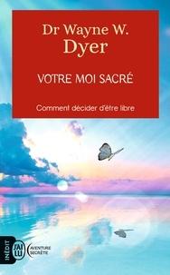Livre électronique téléchargements gratuits Votre moi sacré  - Décider d'être libre (French Edition)