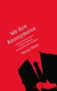 We Are Anonymous - Inside the Hacker World of LulzSec, Anonymous, and the Global Cyber Insurgency.