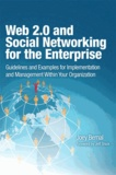 Web 2.0 and Social Networking for the Enterprise - Guidelines and Examples for Implementation and Management within Your Organization.