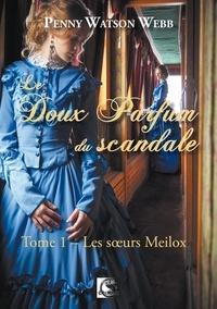 Webb penny Watson - Le doux parfum du scandale, Les soeurs Meilox Tome 1.