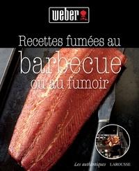 Weber-Stephen Products Co - Recettes fumées au barbecue ou au fumoir.