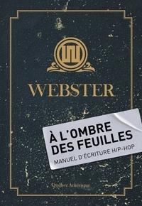 Webster - À l'Ombre des Feuilles - Manuel d'écriture hip-hop.