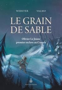 Webster et  Valmo - Le Grain de sable - Olivier Le Jeune, premier esclave au Canada.