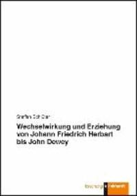 Wechselwirkung und Erziehung von Johann Friedrich Herbart bis John Dewey.