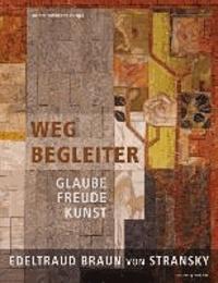 Wegbegleiter - Glaube, Freude, Kunst - Edeltraud Braun von Stransky.