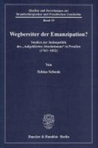 """Wegbereiter der Emanzipation? - Studien zur Judenpolitik des """"Aufgeklärten Absolutismus"""" in Preußen (1763 - 1812)."""