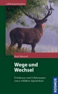 Wege und Wechsel - Erlebnisse und Erfahrungen eines erfüllten Jägerlebens.